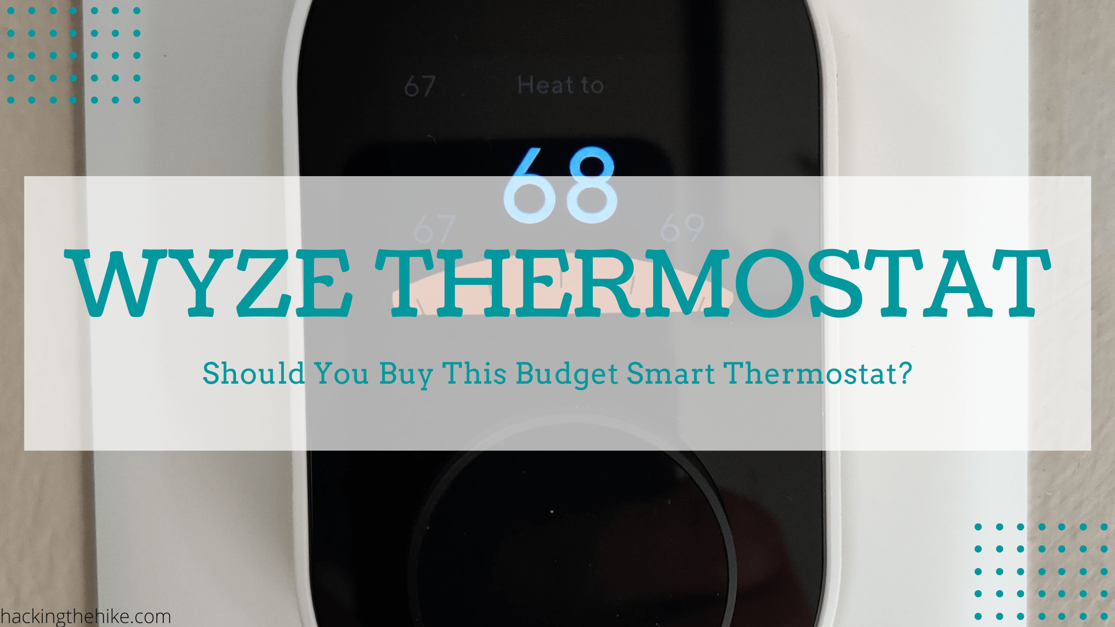 Should you by the Wyze Thermostat?